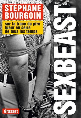 Sex Beast - Stephane Bourgoin - Grasset