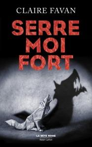 Sers-moi fort - Claire Favan - Robert Laffont