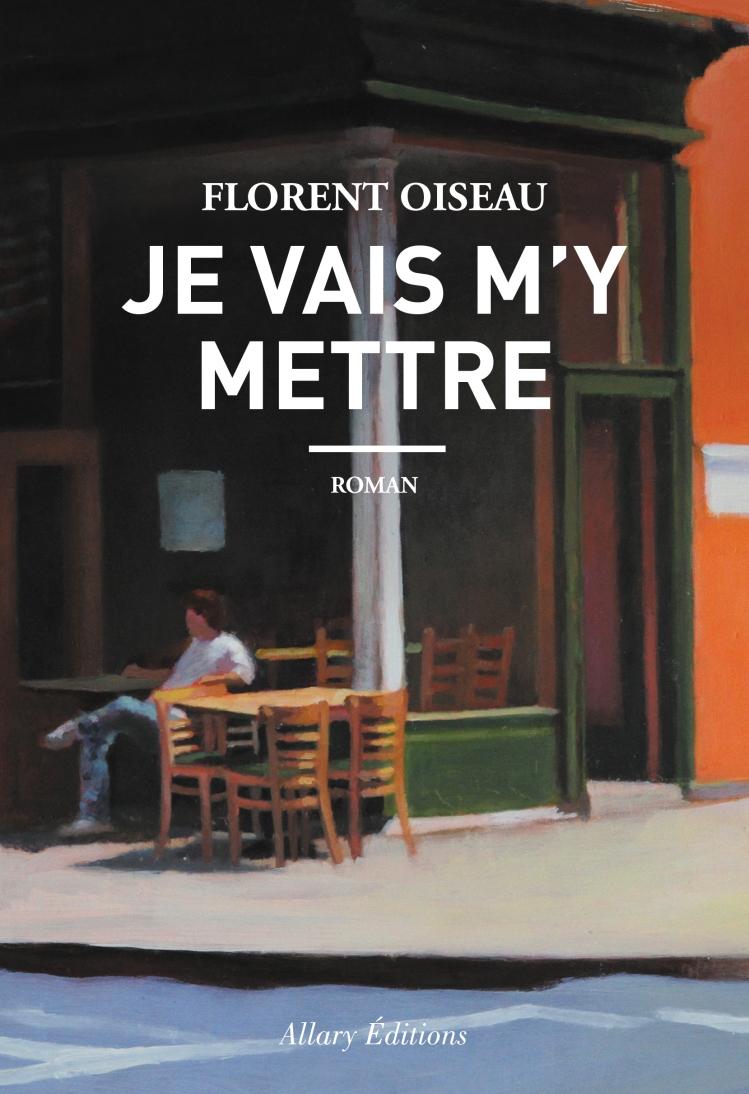 Florent Oiseau - Je vais m'y mettre - Allary Editions